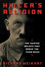 Hitler's Religion: The Twisted Beliefs that Drove the Third Reich