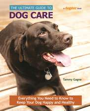 The Ultimate Guide to Dog Care: Everything You Need to Know to Keep Your Dog Happy and Healthy