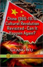 China 1966-1976, Cultural Revolution Revisited Can it Happen Again?