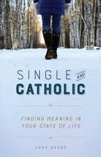 Single and Catholic:  Finding Meaning in Your State of Life