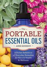 The Portable Essential Oils: A Pocket Reference of 250 Everyday Essential Oils Remedies for Natural Health