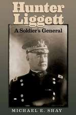 Hunter Liggett: A Soldier's General