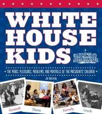 White House Kids:  The Perks, Pleasures, Problems, and Pratfalls of the Presidents' Children
