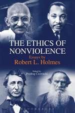 The Ethics of Nonviolence: Essays by Robert L. Holmes