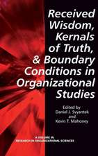 Received Wisdom, Kernels of Truth, and Boundary Conditions in Organizational Studies (Hc)