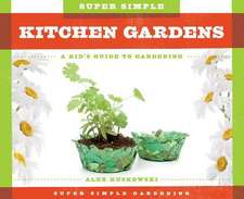 Super Simple Kitchen Gardens:  A Kid's Guide to Gardening