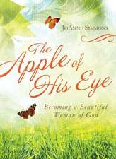 The Apple of His Eye:  Becoming a Beautiful Woman of God
