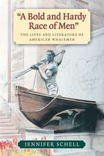 A Bold and Hardy Race of Men:  The Lives and Literature of American Whalemen