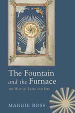 The Fountain & the Furnace:  The Way of Tears and Fire