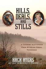 Hills, Deals, and Stills:  A Country Auctioneer from Stinking Creek, Tennessee