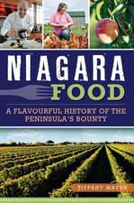 Niagara Food:  A Flavourful History of the Peninsula's Bounty