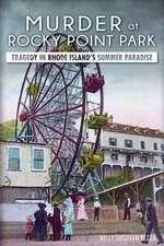Murder at Rocky Point Park:  Tragedy in Rhode Island's Summer Paradise