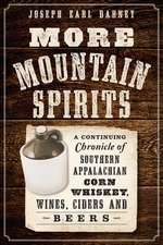 More Mountain Spirits:  A Continuing Chronicle of Southern Appalachian Corn Whiskey, Wines, Ciders and Beers