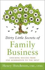 Dirty Little Secrets of Family Business: Ensuring Success from One Generation to the Next