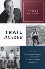 Trailblazer: From the Mountains of Kashmir to the Summit of Global Business and Beyond