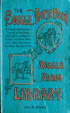 The Biggle Horse Book: A Concise and Practical Treatise on the Horse, Adapted to the Needs of Farmers and Others Who Have a Kindly Regard for This Noble Servitor of Man