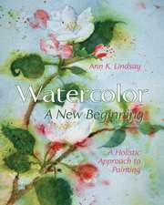 Watercolor:  A Holistic Approach to Painting