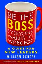 Be the Boss Everyone Wants to Work For: A Guide for New Leaders