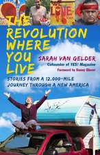 The Revolution Where You Live: Stories from a 12,000-Mile Journey Through a New America
