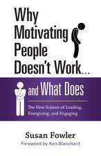 Why Motivating People Doesn't Work...and What Does: The New Science of Leading, Energizing, and Engaging