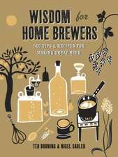 Wisdom for Home Brewers:  500 Tips & Recipes for Making Great Beer