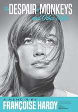 The Despair Of Monkeys And Other Trifles: A Memoir by Francoise Hardy