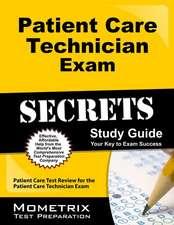 Patient Care Technician Exam Secrets Study Guide:  Patient Care Test Review for the Patient Care Technician Exam