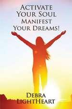 Activate Your Soul, Manifest Your Dreams!