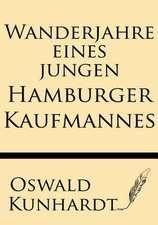 Wanderjahre Eines Jungen Hamburger Kaufmannes