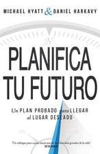 Planifica Tu Futuro: Un Plan Probado Para Llegar Al Lugar Deseado