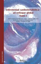 Enfermedad Cardiometabolica:  Un Enfoque Global. Tomo I