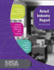 Museum Store Association Retail Industry Report, 2014 Edition: Financial, Operations, Salary, and Best Practices Information for the Nonprofit Retail Industry