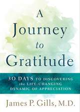 A Journey to Gratitude: 30 Days to Discover the Life-Changing Dynamic of Appreciation