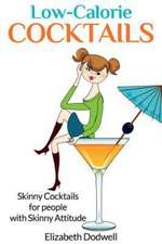 Low Calorie Cocktails:  Skinny Cocktails for People with Skinny Attitude