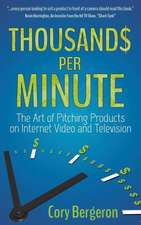 Thousands Per Minute:  The Art of Pitching Products on Internet, Video and Television