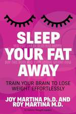 Sleep Your Fat Away:  Train Your Brain to Lose Weight Effortlessly