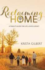 Reclaiming Home:  The Familyas Guide for Life, Love and Legacy