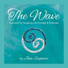 The Wave:  Inspiration for Navigating Life's Changes and Challenges
