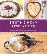 Clean and Easy Dump Cakes:  Nearly 100 Recipes to Dump, Bake, and Devour