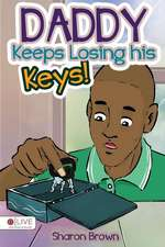 Daddy Keeps Losing His Keys!:  A Story about Tourette's Syndrome