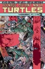 Teenage Mutant Ninja Turtles, Volume 12:  Vengeance Part 1