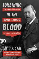 Something in the Blood – The Untold Story of Bram Stoker, the Man Who Wrote Dracula