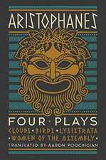 Aristophanes: Four Plays – Clouds, Birds, Lysistrata, Women of the Assembly