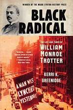 Black Radical – The Life and Times of William Monroe Trotter