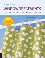 First Time Window Treatments: The Absolute Beginner's Guide - Learn by Doing * Step-By-Step Basics + Projects