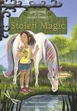 Unicorns of the Secret Stable: Stolen Magic: Book 3