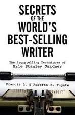 Secrets of the World's Best-Selling Writer:  The Storytelling Techniques of Erle Stanley Gardner