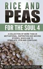 Rice and Peas for the Soul 4:  A Collection of More Than 45 Motivational, Inspiration and Moving Stories, Which Aim to Stimulate, Stir and Confound.