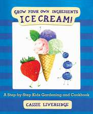 Ice Cream!:  Grow Your Own Ingredients