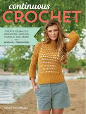 Continuous Crochet: Create Seamless Sweaters, Shrugs, Shawls and More With Minimal Finishing!